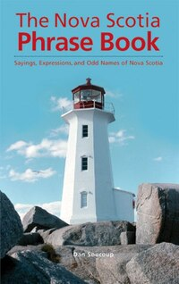 Nova Scotia Phrase Book: Sayings, Expressions, and Odd Names of Nova Scotia