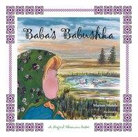 Baba's Babushka (easter): A Magical Ukrainian Easter