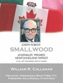 Joseph Roberts Smallwood: JOurnalist, Premier, Newfoundland Patriot