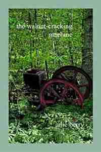 The Walnut-Cracking Machine by Julie Berry