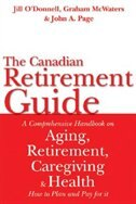 Canadian Retirement Guide: A Comprehensive Handbook on Aging Retirement Caregiving and Health How to Plan and Pay for It by Graham McWaters