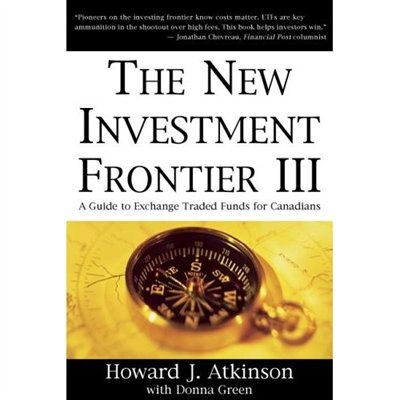 New Investment Frontier 3: A Guide to Exchange Traded Funds for Canadians Third Edition by Howard Atkinson