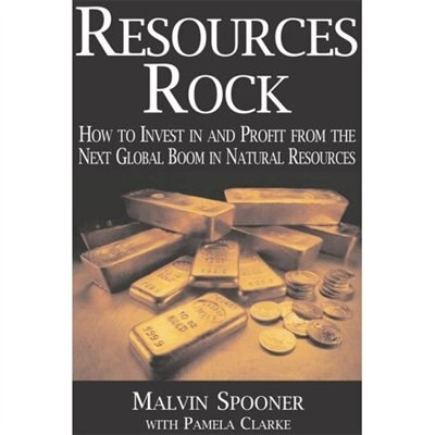 Resources Rock: How to Invest in and Profit From the Next Global Boom in Natural Resources by Mal Spooner