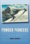 Book Powder Pioneers: Ski Stories from the Canadian Rockies and Columbia Mountains by Chic Scott