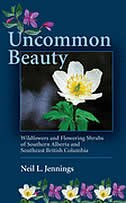 Uncommon Beauty: Wildflowers and Flowering Shrubs of Southern Alberta and Southeastern BC