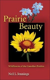 Book Prairie Beauty: Wildflowers of the Canadian Prairies by Neil L. Jennings