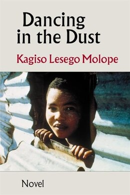 Book Dancing in the Dust: A novel by Kagiso Lesego Molope