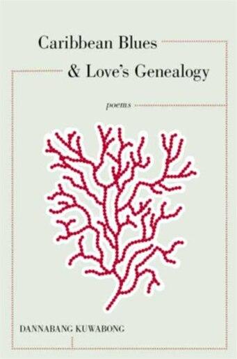 Caribbean Blues and Love's Genealogy by Dannabang Kuwabong