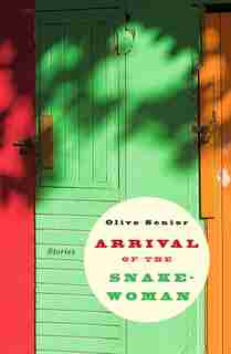 Arrival of the Snake-Woman and Other Stories by Olive Senior