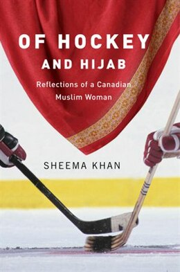 Book Of Hockey and Hijab: Reflections of a Canadian Muslim Woman by Sheema Khan