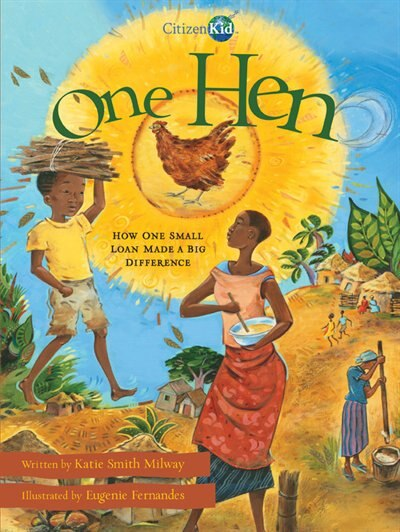 One Hen: How One Small Loan Made A Big Difference by Katie Smith Milway