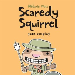Book Scaredy Squirrel Goes Camping by Mélanie Watt