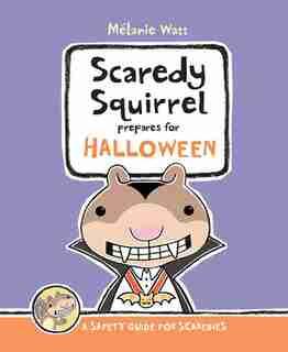 Scaredy Squirrel Prepares for Halloween: A Safety Guide for Scaredies de Mélanie Watt