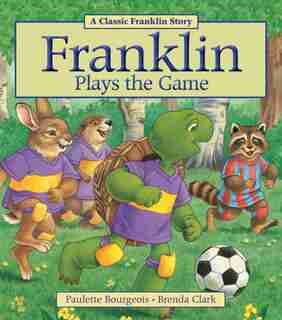 Franklin Plays the Game by Paulette Bourgeois