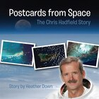 Book Postcards from Space: The Chris Hadfield Story by Heather Down