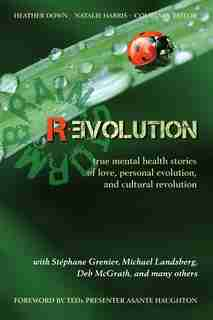 Brainstorm Revolution: true mental health stories of love, personal evolution, and cultural revolution by Heather Down