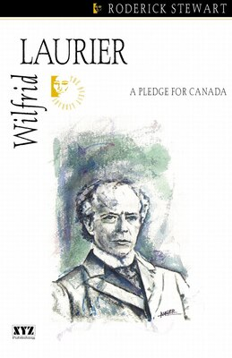 Book Wilfrid Laurier: A Pledge for Canada by Roderick Stewart