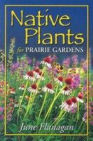 Native Plants for Prairie Gardens