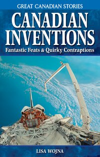 Canadian Inventions: Fantastic Feats & Quirky Contraptions