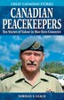 Canadian Peacekeepers: Ten Stories of Valour in War-Torn Countries by Norman Leach