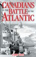 Canadians In The Battle Of The Atlantic by Larry Gray