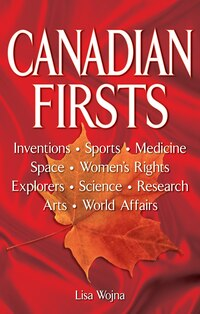 Canadian Firsts: Inventions, Sports, Medicine, Space, Women's Rights, Explorers, Science, Research…