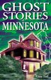 Ghost Stories of Minnesota by Gina Teel