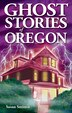 Ghost Stories of Oregon by Susan Smitten