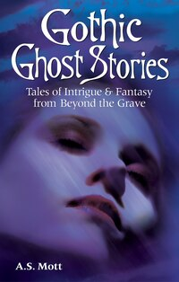 Gothic Ghost Stories: Tales of Intrigue & Fantasy from Beyond the Grave