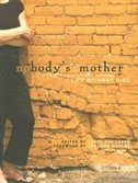 Nobody's Mother: Life Without Kids by Lynne Van Luven