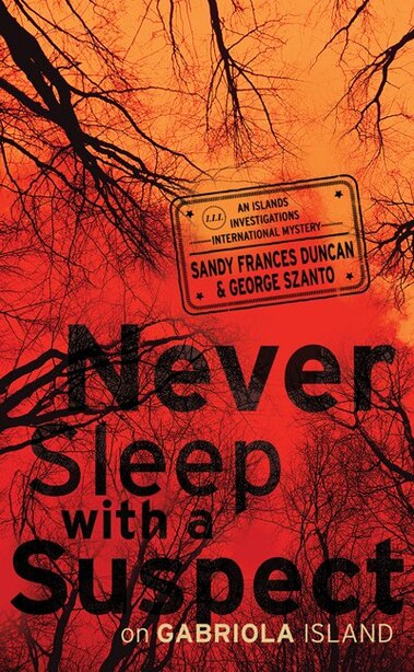 Never Sleep with a Suspect on Gabriola Island: An Islands Investigations International Mystery by George Szanto