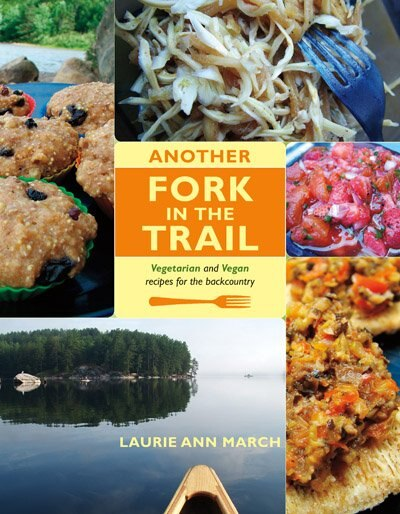 Another Fork in the Trail: Mouthwatering Vegetarian and Vegan Meals for the Backcountry by Laurie Ann March