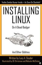 Installing Linux on a Dead Badger: and Other Oddities