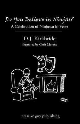 Book Do You Believe in Ninjas?: A Celebration of Ninjutsu in Verse by D.J. Kirkbride