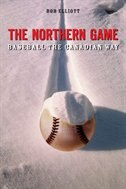 The Northern Game: Baseball the Canadian Way