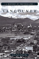 Vancouver: A History in Photographs