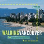 Walking Vancouver: 36 strolls to dynamic neighbourhoods, hip hangouts, and spectacular waterfronts