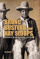 Bronc Busters and Hay Sloops: Ranching in the West in the Early 20th Century