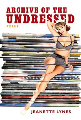 Book Archive of the Undressed by Jeanette Lynes