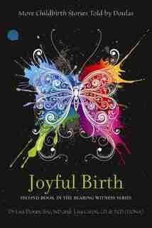 Joyful Birth: More Childbirth Stories Told by Doulas de Lisa Doran