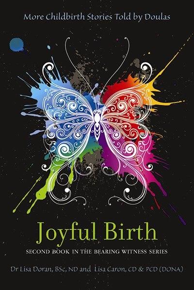 Joyful Birth: More Childbirth Stories Told by Doulas by Lisa Doran
