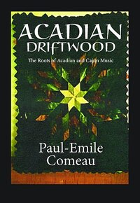 Acadian Driftwood: The Roots of Acadian and Cajun Music