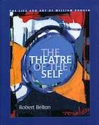The Theatre Of The Self: The Life and Art of William Ronald