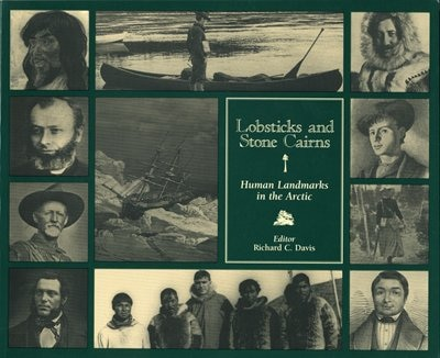 Lobsticks and Stone Cairns: Human Landmarks in the Arctic by Richard C. Davis