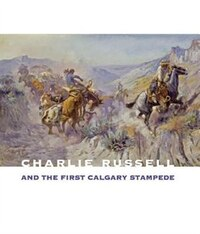 Charlie Russell and the First Calgary Stampede