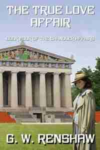 The True Love Affair: Book 4 of the Chandler Affairs by G.W. Renshaw