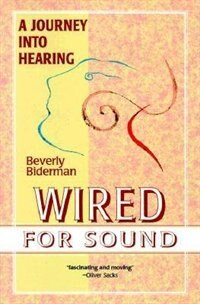 Book Wired For Sound: A Journey Into Hearing by Beverly Biderman