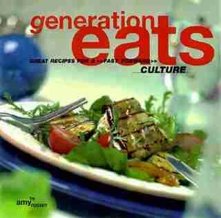 Generation Eats: Great Recipes for a Fast Forward Culture de Amy Rosen