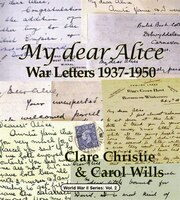My dear Alice: War Letters 1937-1950