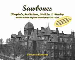 Sawbones: Hospitals, Institutions, Medicine & Nursing, HRM: 1749-2018 by Devonna (O'Brien) Edwards